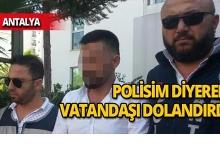 Antalya'da kendilerini polis olarak tanıtan dolandırıcılar yakalandı