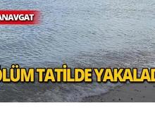 Manavgat'ta turistin acı ölümü!
