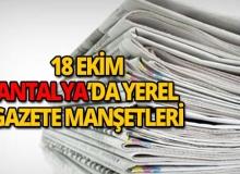 18 Ekim 2018 Antalya'nın yerel gazete manşetleri