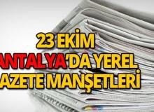 23 Ekim 2018 Antalya'nın yerel gazete manşetleri