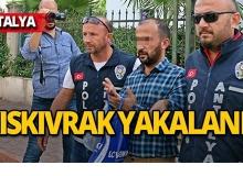 Antalya'da araç içerisinde yakalandı!