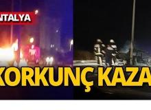 Antalya'da korkunç kaza : Alev topuna döndü!