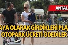 Antalya'da yaya olarak girdikleri plajda 12 TL'lik otopark ücreti ödediler