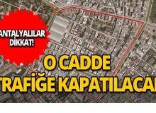 Antalyalılar dikkat! O cadde trafiğe kapatılacak!