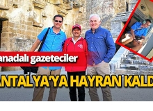 Kanadalı gazeteciler Antalya'ya hayran kaldı