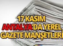 17 Kasım 2018 Antalya'nın yerel gazete manşetleri