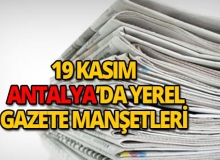 19 Kasım 2018 Antalya'nın yerel gazete manşetleri
