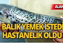 Alanya'da balık yemek isterken hastanelik oldu!