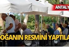 Antalya'da doğanın resmini yaptılar