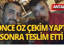 Antalya'da önce öz çekim yaptı sonra teslim etti!