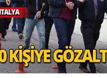 Antalya merkezli 4 ilde şafak baskını!