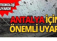 Antalyalılar dikkat! Meteoroloji'den kritik uyarı!
