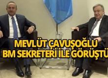 Bakan Çavuşoğlu BM Sekreteri ile görüştü!