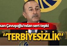 Bakan Çavuşoğlu'ndan sert tepki!
