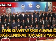Çevik Kuvvet ve Spor Güvenliği Şube Müdürlükleri Değerlendirme Toplantısı başladı