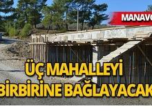 Manavgat'ta üç mahalleyi birbirine bağlayan köprünün inşaatı sürüyor!