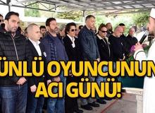 Mehmet Günsür'ün acı günü!