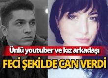 Ünlü youtuber ve kız arkadaşı hayatını kaybetti!