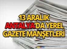 13 Aralık 2018 Antalya'nın yerel gazete manşetleri