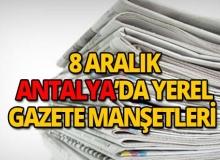 8 Aralık 2018 Antalya'da yerel gazete manşetleri