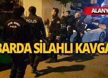 Alanya'da barda başlayan tartışma silahlı kavgaya döndü!