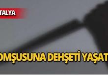 Antalya'da gürültü kavgası kanlı bitti!