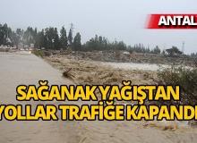 Antalya'da sağanak yağış nedeniyle yollar trafiğe kapandı!