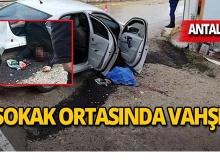 Antalya'da vahşet : Ölü ve yaralılar var!