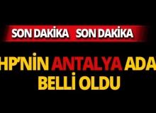 CHP'nin Antalya adayı belli oldu!