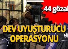 Dev operasyonda 44 gözaltı!