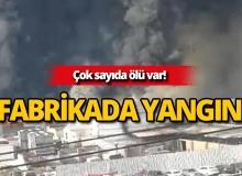 Fabrikada korkunç yangın!