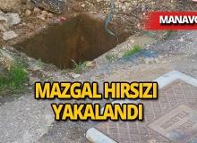 Manavgat'ın mazgal hırsızı yakalandı