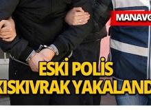 Meslekten ihraç edilen eski polis Manavgat'ta yakalandı!