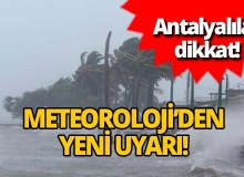 Meteoroloji'den Antalya için yeni uyarı geldi!