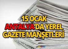 15 Ocak 2019 Antalya'nın yerel gazete manşetleri
