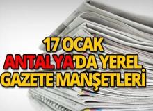 17 Ocak 2019 Antalya'nın yerel gazete manşetleri