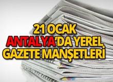 21 Ocak 2019 Antalya'nın yerel gazete manşetleri