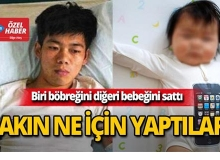 Akıllara durgunluk veren olay: Biri böbreğini diğeri bebeğini sattı!