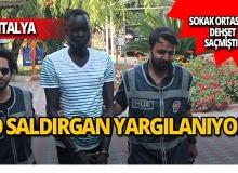 Antalya'da dehşet saçan saldırgan yargılanıyor!