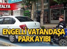 Antalya'da engelli vatandaşa park engeli!