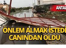 Antalya'da fırtına yüzünden canından oldu!