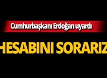 Cumhurbaşkanı Erdoğan açık açık uyardı!