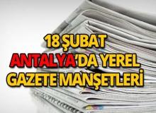 18 Şubat 2019 Antalya'nın yerel gazete manşetleri
