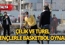 AK Parti Genel Başkan Yardımcısı Çelik ve Başkan Türel'in gençlerle basketbol keyfi