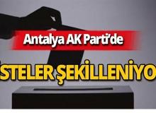 Antalya AK Parti'de listeler şekilleniyor!