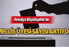 Antalya Büyükşehir'de meclis üyesi sayısı 107'ye yükseliyor!