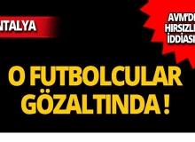 Antalya'da 5 futbolcu gözaltına alındı!