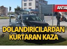 Antalya'da kaza yapmasa dolandırılacaktı!