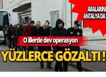Antalya dahil 11 ilde eş zamanlı operasyon: Yüzlerce gözaltı var!
