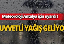 Antalyalılar dikkat! Kuvvetli yağış geliyor!